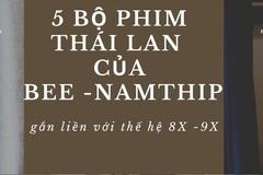 5 bộ phim của nàng Bee Namthip gắn liền với thế hệ 8X - 9X