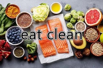 Eat Clean - trào lưu ăn sạch, sống khỏe