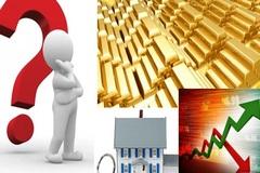 Có 1 tỷ đồng gửi ngân hàng, tôi có nên rút để đầu tư vào bất động sản, vàng hay chứng khoán?