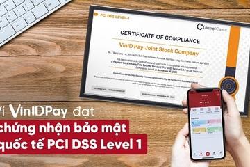 VinID Pay đạt chứng nhận bảo mật quốc tế PCI DSS cấp độ cao nhất