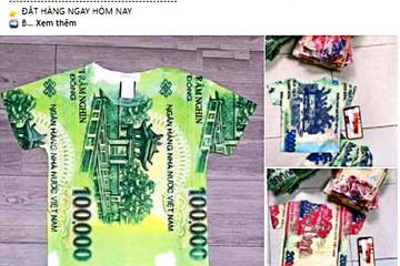 In hình tiền Việt Nam lên quần áo: Coi chừng bị phạt nặng!