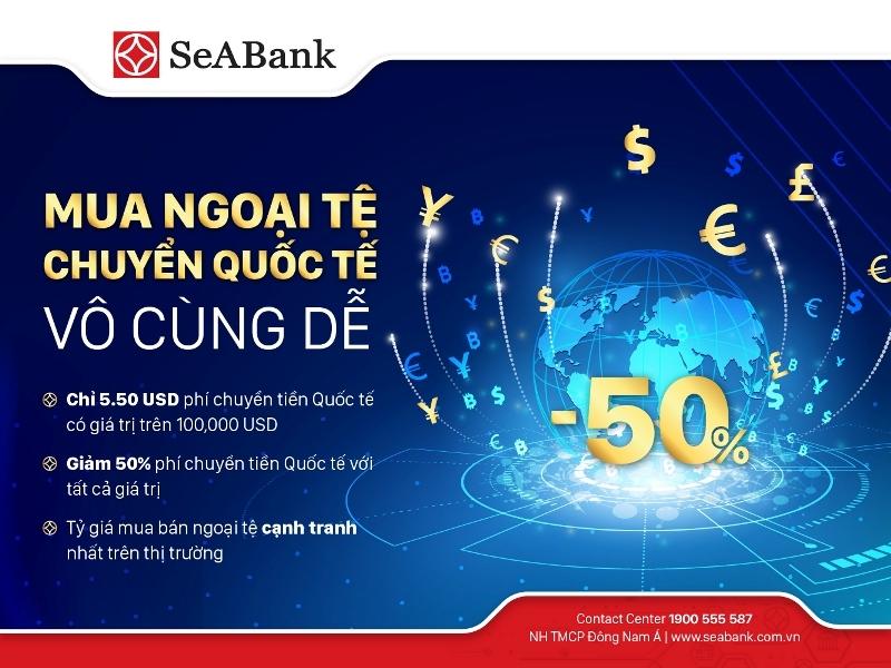 SeABank: Nhiều ưu đãi hấp dẫn cho khách hàng chuyển tiền quốc tế và mua bán ngoại tệ