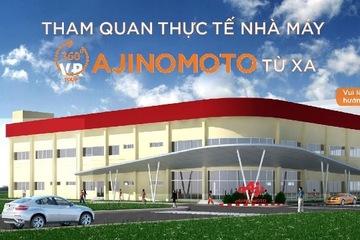 Tham quan nhà máy Ajinomoto ngay tại nhà